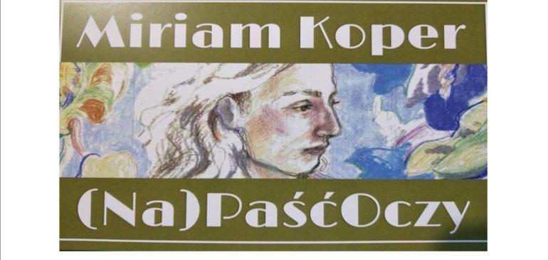 Wystawa prac plastycznych Miriam Koper  (Na)Paść Oczy