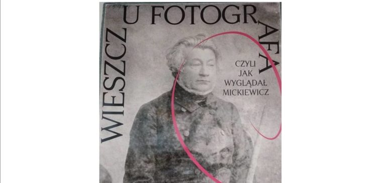 Wieszcz u fotografa, czyli jak wyglądał Adam Mickiewicz